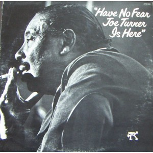 JOE TURNER, (HAVE NO FEAR, JOE TURNER IS HERE) JAZZ INTER